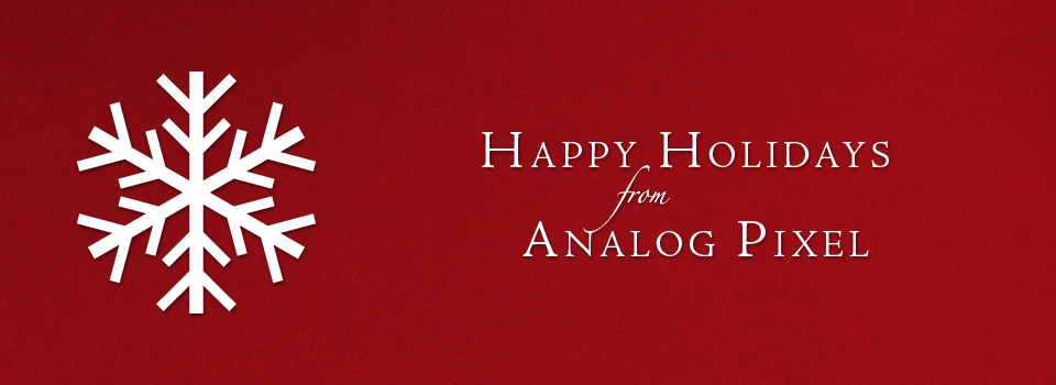 Happy Holidays from Analog Pixel